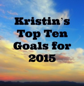 Kristin's Top Ten Goals for 2015.